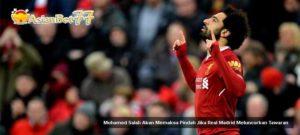 Mohamed Salah Akan Memaksa Pindah Jika Real Madrid Meluncurkan Tawaran Agen Bola Piala Dunia 2018