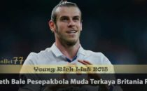 Gareth Bale Pesepakbola Muda Terkaya Britania Raya Agen Bola Piala Dunia 2018