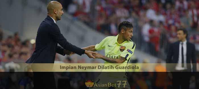 Impian Neymar Dilatih Guardiola Agen Bola Piala Dunia 2018