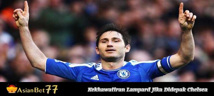 Kekhawatiran Lampard Jika Didepak Chelsea
