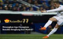 Menangkan Liga Champions Ronaldo Hengkang Dari Madrid - Agen Bola Piala Dunia 2018