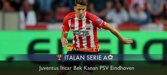 Juventus Incar Bek Kanan PSV Eindhoven Agen Bola Piala Dunia 2018