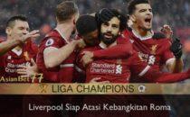 liverpool siap atasi kebangkitan roma Agen Bola Piala Dunia 2018