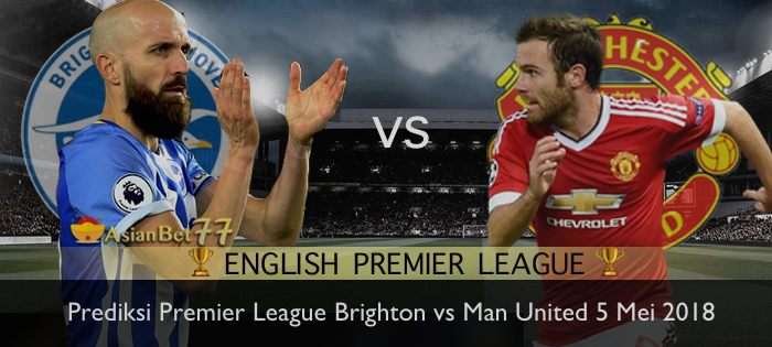 prediksi premier league brighton vs man united 5 mei 2018 Agen Bola Piala Dunia 2018