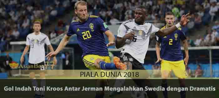 Gol Indah Toni Kroos Antar Jerman Mengalahkan Swedia dengan Dramatis Agen Bola Piala Dunia 2018