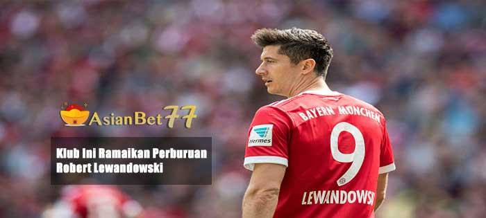 Klub Ini Ramaikan Perburuan Robert Lewandowski - Agen Bola Piala Dunia 2018