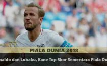Salip Ronaldo dan Lukaku, Kane Top Skor Sementara Piala Dunia 2018 Agen Bola Piala Dunia 2018