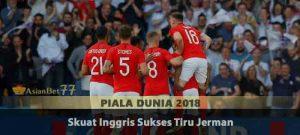 Skuat Inggris Sukses Tiru Jerman Agen Bola Piala Dunia 2018