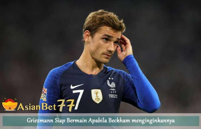 Griezmann-Siap-Bermain-Apabila-Beckham-menginginkannya