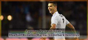 Laporan Pertandingan Dua Gol Ronaldo Warnai Comeback Juventus Agen bola online