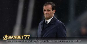 Kisah Massimiliano Allegri Dengan Juventus Dipastikan Berakhir