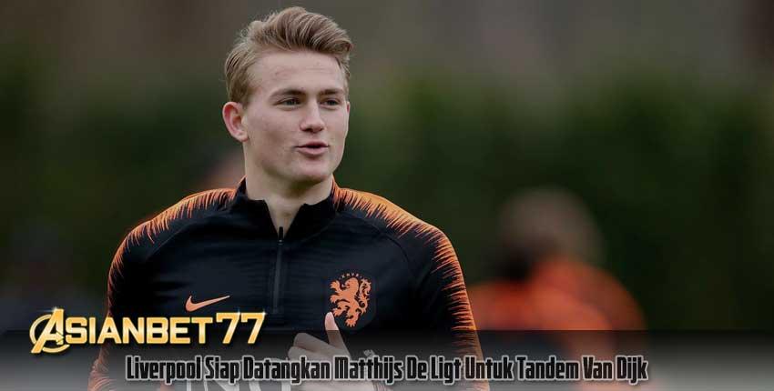Liverpool Siap Datangkan Matthijs De Ligt Untuk Tandem Van Dijk