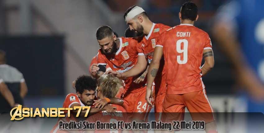 Prediksi Skor Borneo FC vs Arema Malang 22 Mei 2019