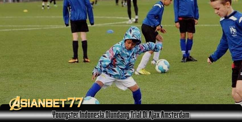 Youngster Indonesia Diundang Trial Di Ajax Amsterdam