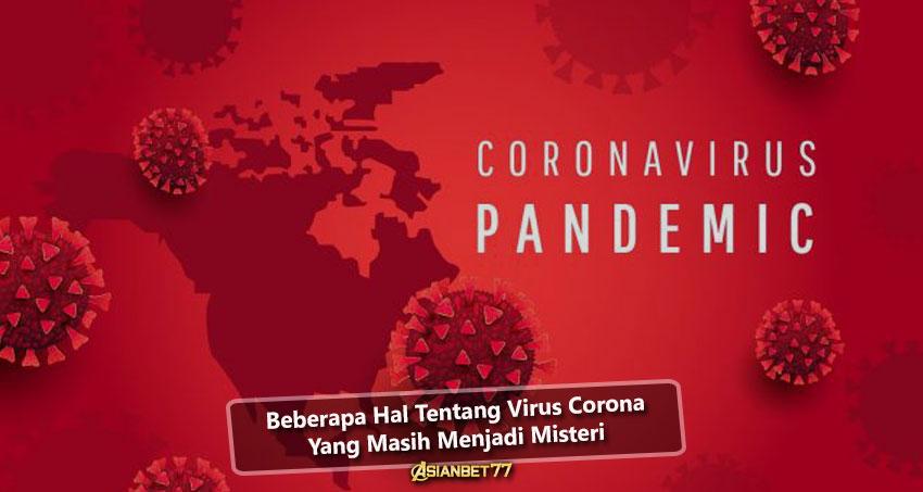 Beberapa Hal Tentang Virus Corona Yang Masih Menjadi Misteri
