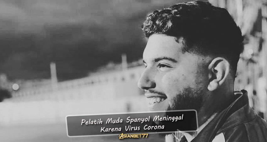 Pelatih Muda Spanyol Meninggal Karena Virus Corona