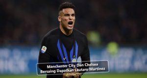 Manchester City Dan Chelsea Bersaing Dapatkan Lautaro Martinez