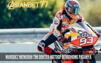 Marquez-Menuduh-Tim-DOKTER-MotoGP-BerBohong-Padanya
