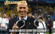 Zidane Pastikan Real Madrid Tidak Beli Pemain