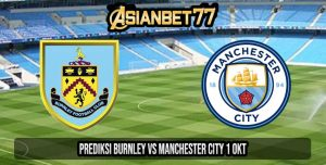 Prediksi Burnley vs Manchester City 1 Oktober 2020