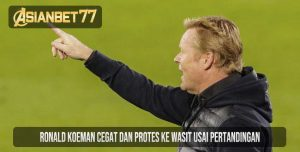 Ronald Koeman Cegat dan Protes ke Wasit Usai Pertandingan
