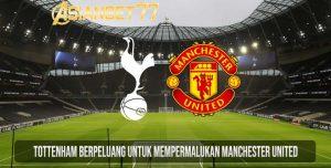Tottenham Berpeluang Untuk Mempermalukan Manchester United