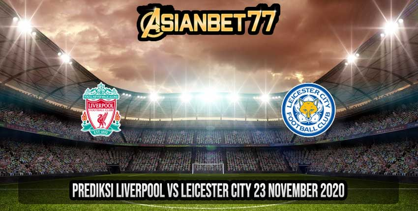 Prediksi Liverpool vs Leicester City 23 November 2020