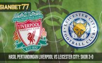Hasil Pertandingan Liverpool vs Leicester City Skor 3-0