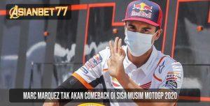 Marc Marquez Tak Akan Comeback di Sisa Musim MotoGP 2020