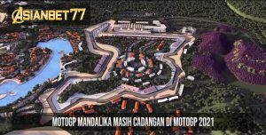 MotoGP Mandalika Masih Cadangan di MotoGP 2021