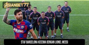 Staf Barcelona Kecewa Dengan Lionel Messi