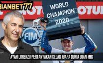Ayah Lorenzo Pertanyakan Gelar Juara Dunia Joan Mir