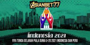FIFA Tunda Gelaran Piala Dunia U-20 2021 Indonesia dan Peru