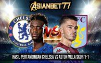 Hasil Pertandingan Chelsea vs Aston Villa Skor 1-1