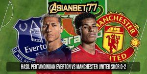 Hasil Pertandingan Everton vs Manchester United Skor 0-2