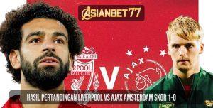 Hasil Pertandingan Liverpool vs Ajax Amsterdam Skor 1-0