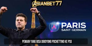 Pemain yang Bisa Diboyong Pochettino ke PSG