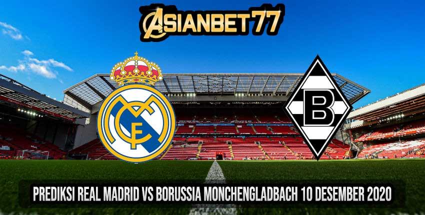 Prediksi Real Madrid vs Borussia Monchengladbach 10 Desember 2020
