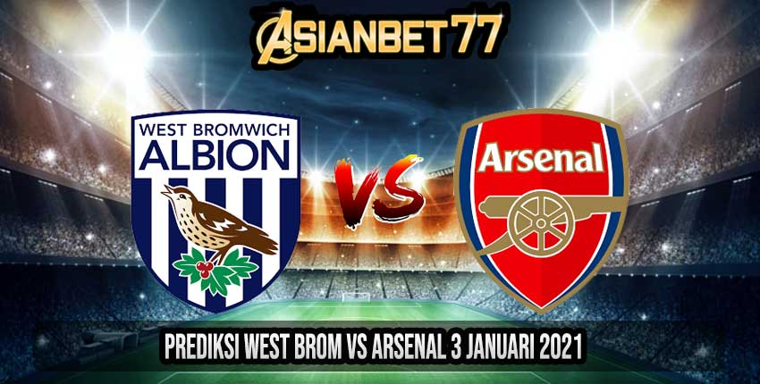 Prediksi West Brom vs Arsenal 3 Januari 2021