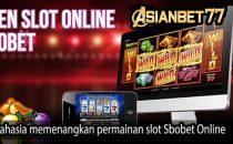 Rahasia memenangkan permainan slot Sbobet Online