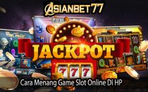 Cara Menang Game Slot Online Di HP