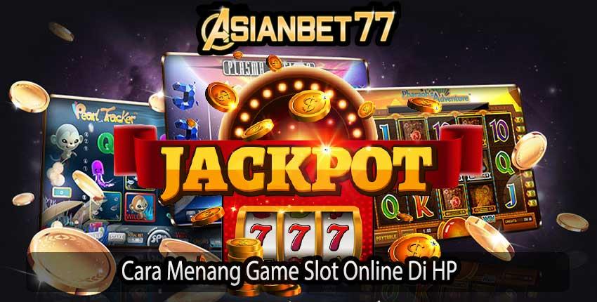 Cara Menang Game Slot Online Di HP