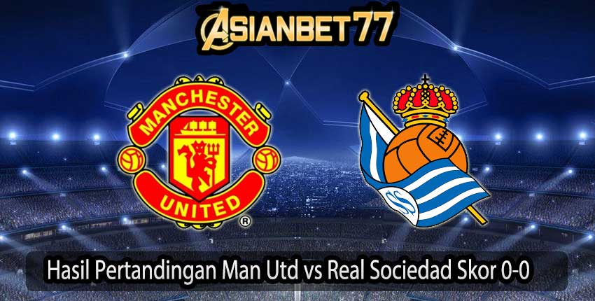 Hasil Pertandingan Man Utd vs Real Sociedad