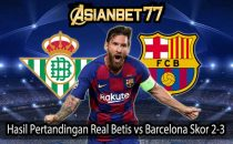 Hasil Pertandingan Real Betis vs Barcelona
