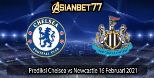 Prediksi Chelsea vs Newcastle 16 Februari 2021
