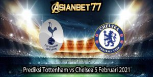 Prediksi Tottenham vs Chelsea 5 Februari 2021