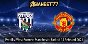 Prediksi West Brom vs Manchester Utd 14 Februari 2021
