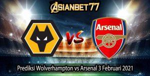 Prediksi Wolverhampton vs Arsenal 3 Februari 2021