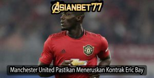 Manchester United Pastikan Meneruskan Kontrak Eric Bay