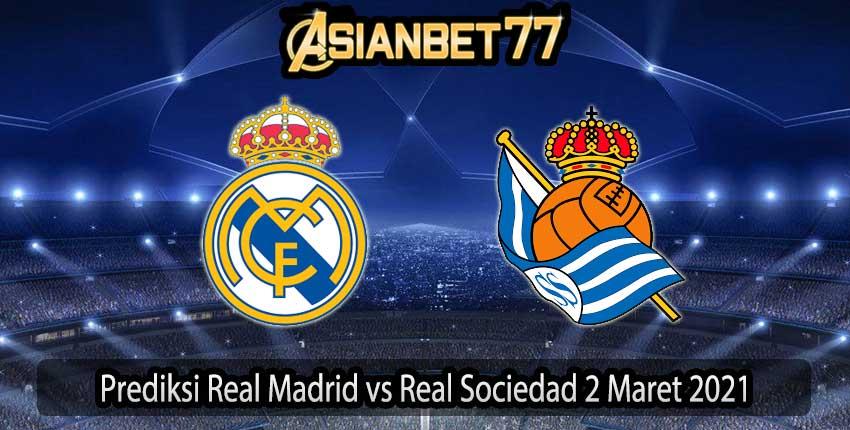 Prediksi Real Madrid vs Real Sociedad 2 Maret 2021